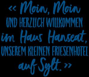 Moin, Moin und herzliche willkommen im Haus Hanseat, unserem kleinen Friesenhotel auf Sylt.